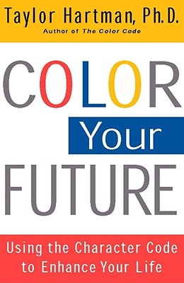 Color Your Future By Hartman, Taylor, Ph.D.